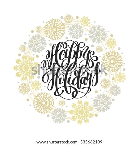 Happy Holidays circle hand lettering logo congratulate inscription and gold snowflakes circle pattern, Christmas greeting card, calligraphy vector illustration