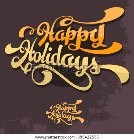 Happy Holidays. Hand Drawn Brush Script Lettering With Sparks. Vector Cover Design For Greeting Cards, Prints, Postcards.