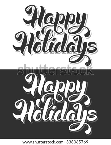 Happy Holidays hand drawn calligraphic lettering. Black or white variations. Vector illustration. - stock vector