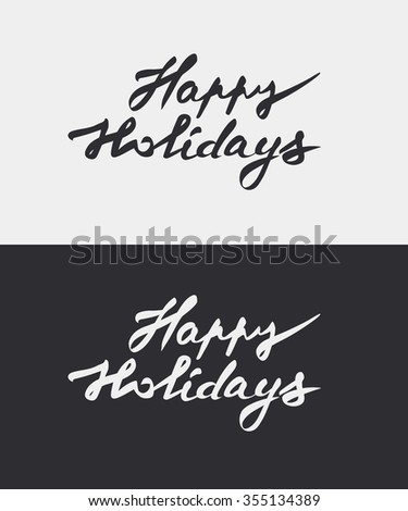 Happy holidays - hand drawn ink lettering for card, banner, poster, label. Vector editable eps 8. - stock vector