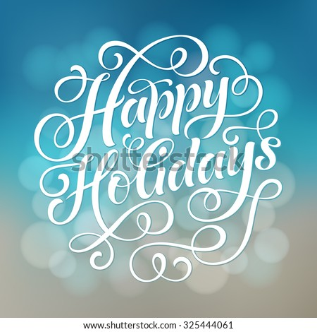 Happy Holidays vector text on defocus background. Holidays lettering for invitation and greeting card, prints and posters. Hand drawn typographic inscription, christmas calligraphic design - stock vector