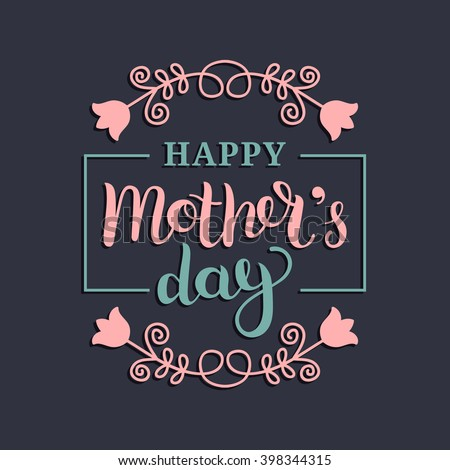 Happy Mother's Day greeting card. Vector illustration with flowers ornament. Hand lettering calligraphy holiday background in floral frame - stock vector
