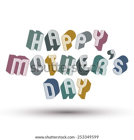 Happy Mother??s Day greeting phrase made with 3d retro style geometric letters. - stock vector