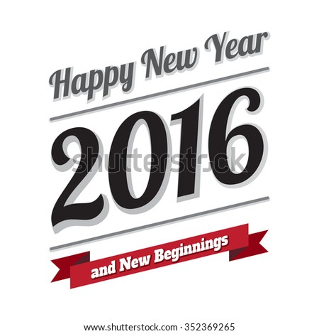 happy new year 2016 and new beginnings. modern and simple vector illustration - stock vector