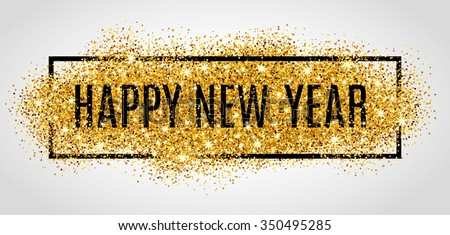 Happy new year. Gold glitter New Year. Gold background for flyer, poster, sign, banner, web, header. Abstract golden background for text, type, quote. Gold blur background. - stock vector