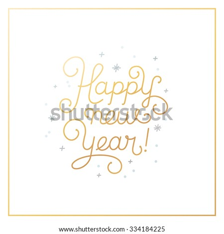 Happy new year - greeting card with hand-lettering type in calligraphic style with linear swirls and flourishes - vector illustration in golden colors on white background - stock vector