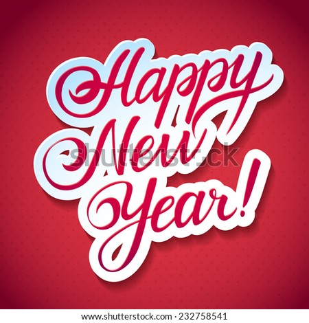 HAPPY NEW YEAR hand lettering -- handmade calligraphy, vector  - stock vector