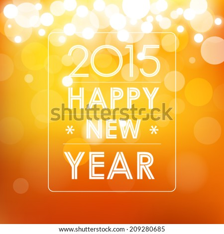 happy new year 2015 in bokeh and lens flare pattern orange background (vector)  - stock vector