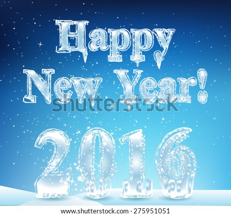 Happy New Year. 2016. The font in the form of ice, icicles and snow. The inscription is on the snow. Image. Vector. Illustration. - stock vector
