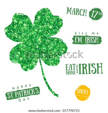 Happy St. Patrick's Day Greetings Typography Elements Set. Green Shining Four Leaf Clover Isolated on White. Vector illustration. Typographic Template. Patrick Day Menu Design. Eat, Drink and be Irish - stock vector