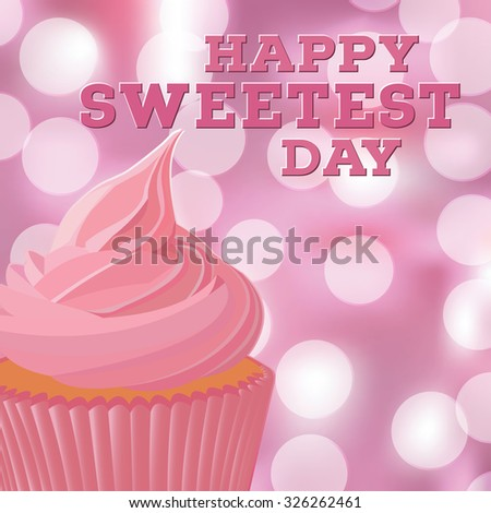 Happy sweetest day greeting card template with pink cupcake. Bokeh background. EPS10 vector illustration. - stock vector