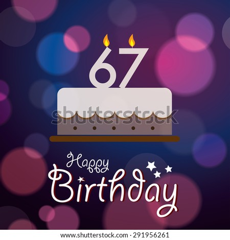 Happy 67th Birthday - Bokeh Vector Background with cake.  - stock vector