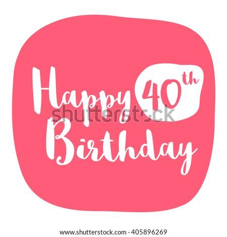 Happy 40th Birthday Card (Brush Lettering Vector Design) - stock vector