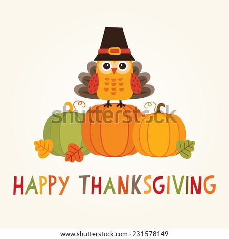 Happy Thanksgiving Day card, poster or menu design with cute owl in turkey costume and pilgrim hat sitting on a pumpkin. - stock vector
