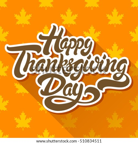 Happy Thanksgiving Day hand drawn lettering design vector illustration isolated on background of maple leaf pattern. Perfect for greeting card.