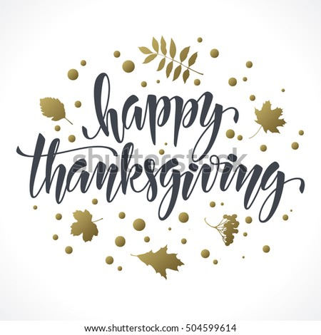 Happy Thanksgiving Vector Modern Inscription With Gold Leaves Illustration Hand Drawn Lettering Calligraphic