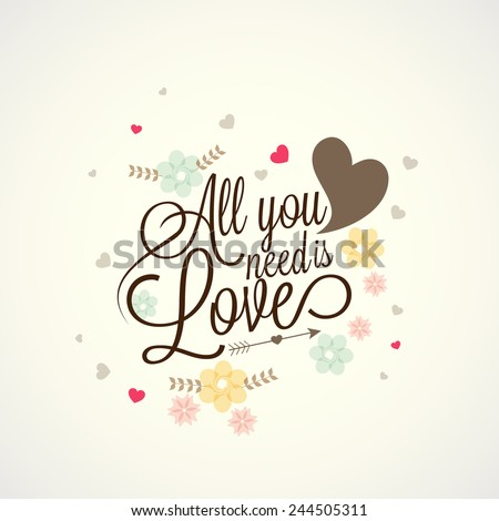 Happy Valentines Day celebration greeting card design with text All You Need is Love on hearts and flowers decorated background. - stock vector