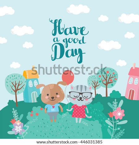 Have a good day. Cat and dog with a balloon. Cute cartoon city landscape with pastel colors. Beautiful nature, meadow, trees and houses. Great composition with inscription. - stock vector
