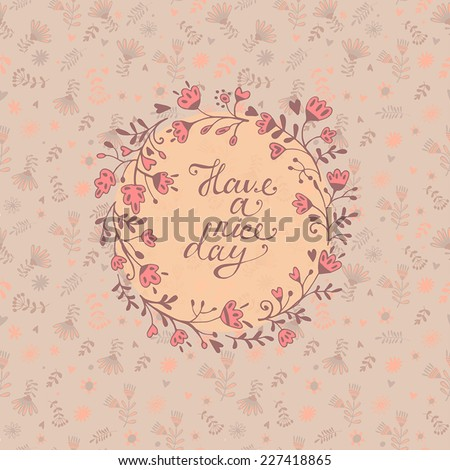 Have a good day.Concept holiday card with floral elements  in vector. Summer style background  - stock vector