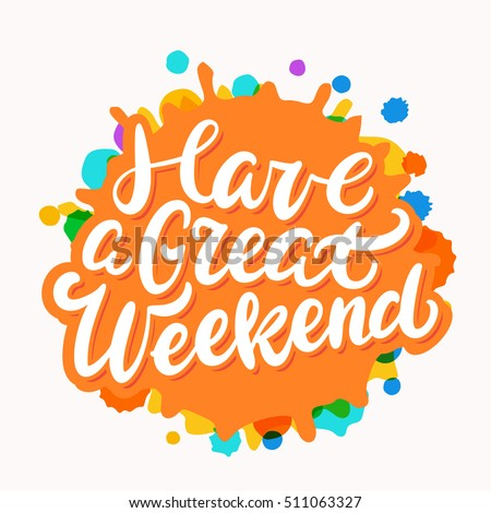 have great weekend lettering stock vector 511063327 shutterstock rh shutterstock com free have a good weekend clipart free clipart have a great weekend