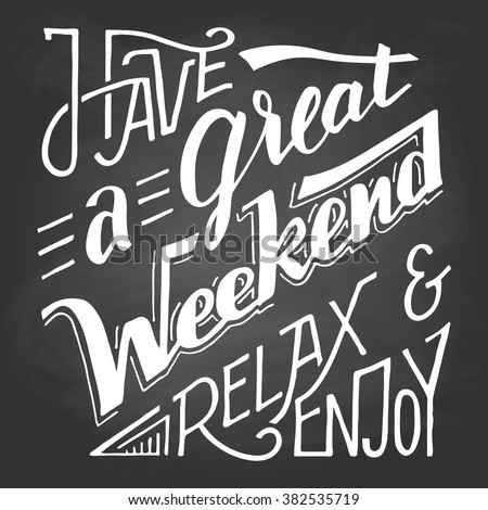 Have a great weekend relax and enjoy. Hand lettering and calligraphy inspirational quote isolated on blackboard background with chalk - stock vector