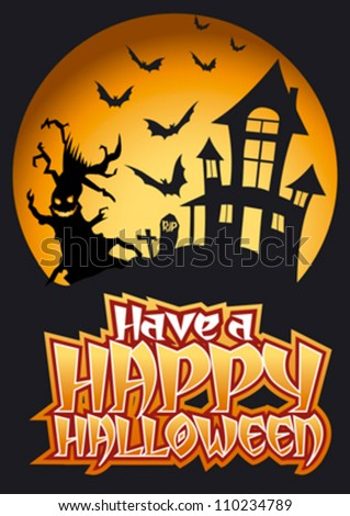 Have a Happy Halloween Graphic with Scary Tree and flying Bats in front of haunted house.