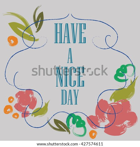 Have nice day inscription greeting card stock vector 427574611 have a nice day inscription greeting card block letters floral frame typography m4hsunfo