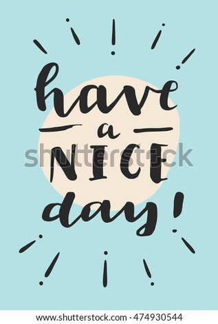 Have A Nice Day! Motivation Message Card. Inspirational Quote. Hand  Lettering. Modern