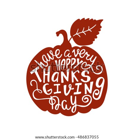Have a very happy Thanksgiving Day. Handwritten inscription. Modern calligraphy phrase with hand drawn pumpkin silhouette. Typography design for greeting card, invitation, print, poster.