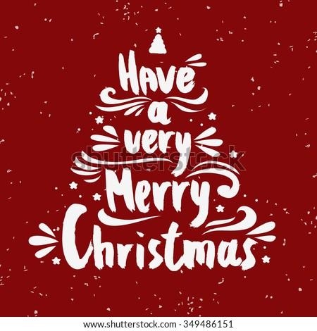 Have a very Merry Christmas. Hand lettering. For invitation and greeting card, prints and posters. Hand drawn typographic design. - stock vector