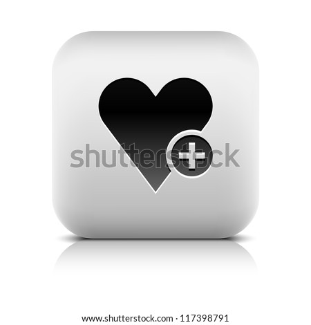 Heart sign web icon with plus glyph. Series buttons stone style. White rounded square shape with black shadow and gray reflection on white background. Vector illustration design element 8 eps