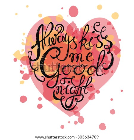 """Heart with hand drawn typography poster. Romantic quote """"Always kiss me goodnight"""" on textured background for postcard or save the date card. Inspirational vector typography. - stock vector"""
