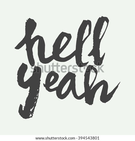 Hell yeah hand lettering quote. Done with black ink brush isolated in white background. Lettering for t-shirt, card, decoration, posters