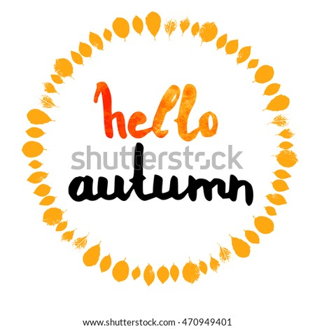 Hello Autumn - text on artistic background. Lettering postcard with leafs. Vector illustration for print t-shirt, invitation.