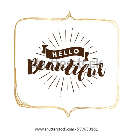 Hello Beautiful. Romantic Inspirational Quote. Typography For Poster,  Invitation, Greeting Card Or