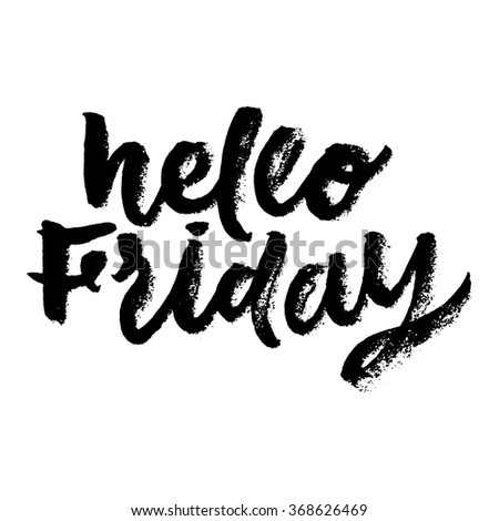 hello Friday. Inspirational and motivational quotes. Hand painted brush lettering and custom typography for your designs: t-shirts, bags, for posters, invitations, cards, etc.