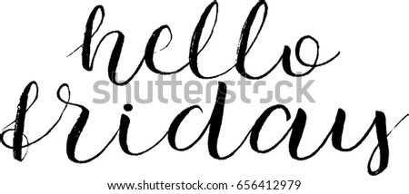 Hello Friday Postcard. Hand Drawn Positive Background. Ink Illustration.  Modern Brush Calligraphy.