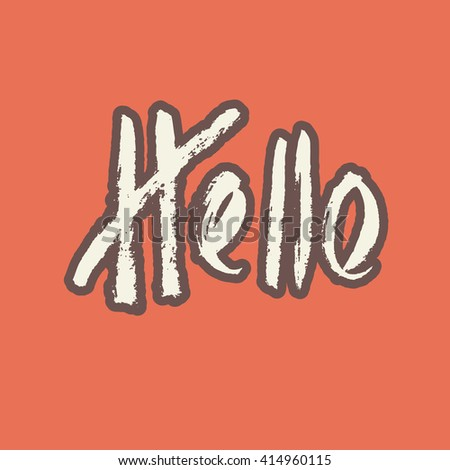Hello - hand drawn lettering. Handwritten script sign or slogan in orange, beige and brown colors. Vector design element for banner, flyer, postcard or poster.