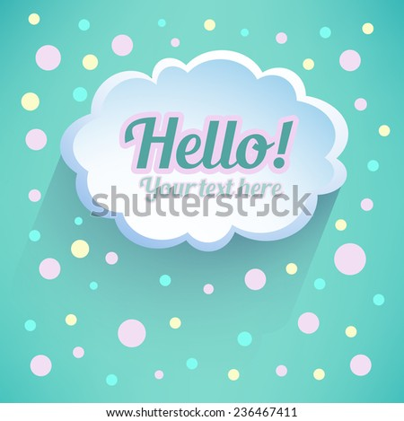 Hello! Illustration messages in the form of clouds. Vector. Abstract paper cloud background. Web and mobile interface template. Minimalistic backdrop.Editable. - stock vector