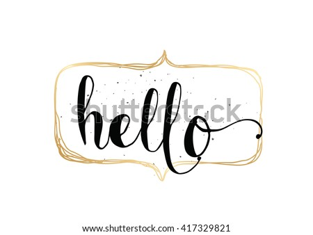 Hello inscription. Greeting card with calligraphy. Hand drawn lettering. Typography for invitation, banner, poster or clothing design. Vector quote.