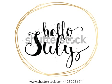 Hello July Inscription. Greeting Card With Calligraphy. Hand Drawn July  Lettering. Typography For