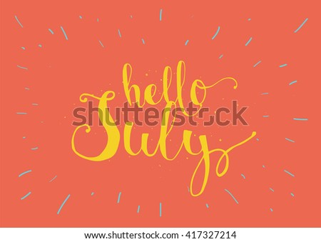 Hello July Inscription. Greeting Card With Calligraphy. Hand Drawn  Lettering. Typography For Invitation