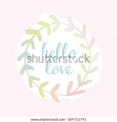 Marvelous Hello Love Beautiful Quote With Plant Wreath. Cute Romantic Background.