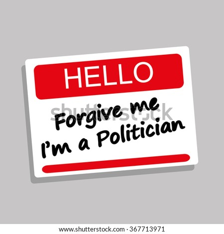 Hello name or introduction badge with the phrase Forgive Me I'm a Politician added in black text - stock vector
