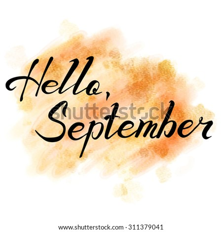 Elegant Charmant Hello September. Hand Drawn Lettering On Watercolor Background.