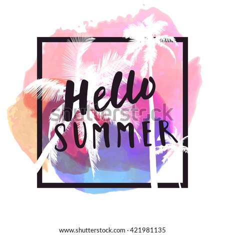 Hello Summer. Modern calligraphic T-shirt design with flat palm trees on bright colorful watercolor splash background. Vivid, cheerful, optimistic summer flyer, poster or fabric print in vector - stock vector