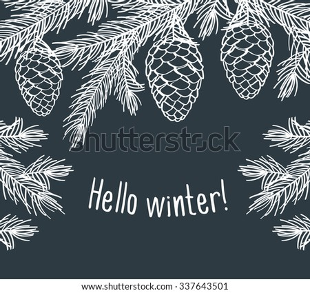 Hello winter. Winter background with pine branches with cones. Hand drawing with chalk on a blackboard. Sketch, design elements. Christmas, New Year. Vector illustration. - stock vector