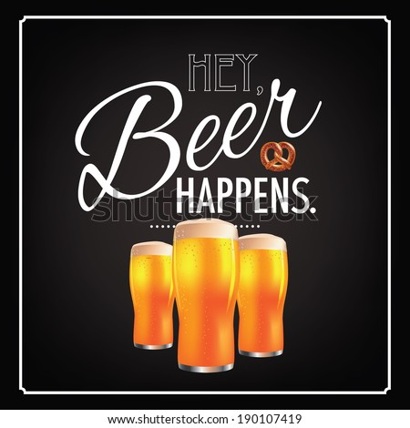 Hey beer happens  design EPS 10 vector, grouped for easy editing. No open shapes or paths. - stock vector