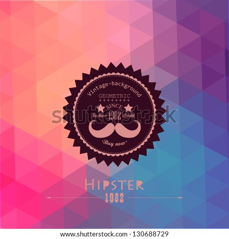 Hipster background made of triangles. Retro label design. Square composition with geometric shapes, color flow effect. Hipster theme label. Mustache - stock vector