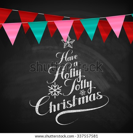 Holly Jolly Merry Christmas. Vector Holiday Illustration. Chalk Lettering Label Have A Holly Jolly Christmas On Blackboard  Background With Bunting Flags - stock vector